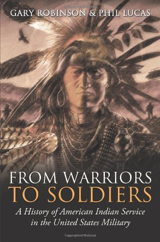 From Warriors to Soldiers: A History of American Indian Service in the United States Military