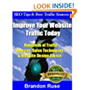 Improve Your Website Traffic Today: How to Get More Visitors and Sales Fast Using Easy Advertising Tricks, Free Web Traffic, and Search Engine Optimization Secrets