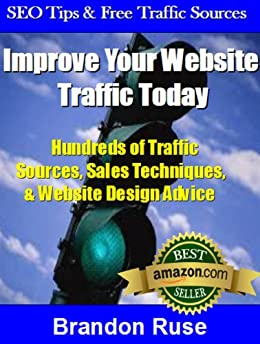 Improve Your Website Traffic Today: How to Get More Visitors and Sales Fast Using Easy Advertising Tricks, Free Web Traffic, and Search Engine Optimization Secrets by [Ruse, Brandon]