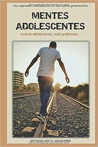 Mentes Adolescentes: Nuevos adolescentes, más problemas: Amazon.es: Antonio Nieto Aragonés: Libros