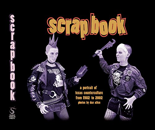 Read Online Scrapbook a Portrait of Texas Counterculture From 1982 to 2002 PDF