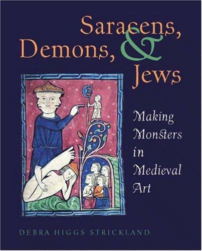 Saracens, Demons & Jews: Making Monsters in Medieval Art