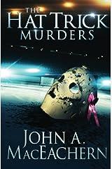 The Hat Trick Murders by John A. MacEachern (2012-05-31) Paperback