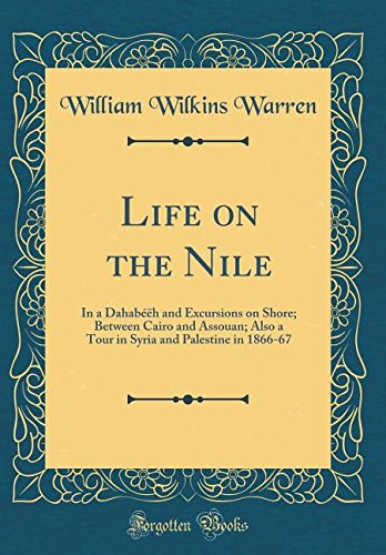 Life on the Nile: In a Dahabéëh and Excursions on Shore; Between Cairo and Assouan; Also a Tour in Syria and Palestine in 1866-67 (Classic Reprint)