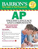 Barron's AP English Language and Composition, 5th Edition (Barron's AP English Language & Composition)