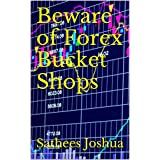 Beware of Forex Bucket Shops Brockers and Traders: Beware of Forex Bucket Shops Brockers and Traders