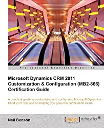 Microsoft Dynamics Crm 2011 Customization & Configuration (Mb2-866) Certification Guide