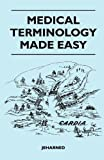 Medical Terminology Made Easy, Jeharned, 1446525457