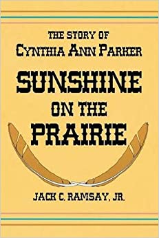 Book Sunshine on the Prairie: The Story of Cynthia Ann Parker by Jack C. Ramsay (1990-04-01)
