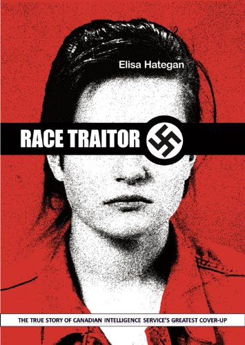 Race Traitor: The True Story of Canadian Intelligence Service's Greatest Cover-Up by [Hategan, Elisa]