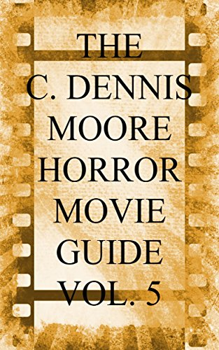 The C. Dennis Moore Horror Movie Guide Vol.
