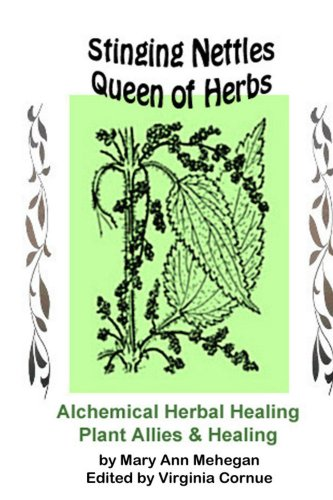 Stinging Nettles: Queen of Herbs (Herbal Amicus Book 1) by [Mehegan, Mary A]
