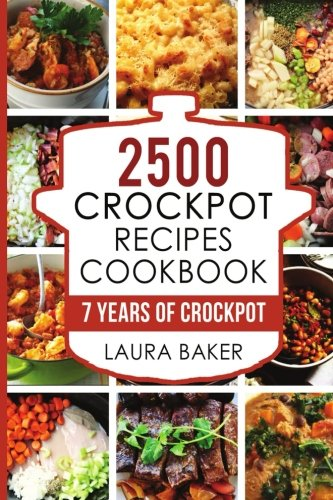 2500 Crockpot Recipes Cookbook: 7 Years of Crockpot (Slowcooker Recipe Book compare prices)