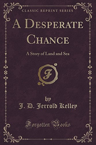 A Desperate Chance: A Story of Land and Sea (Classic Reprint)
