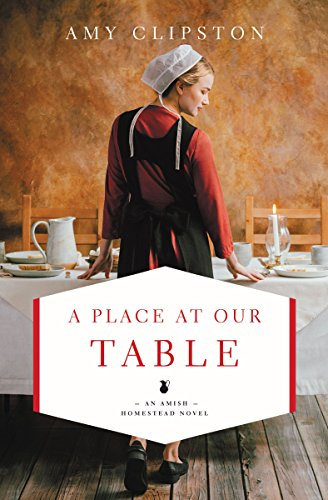 A Place at Our Table (An Amish Homestead Novel) by [Clipston, Amy]