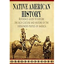 Native American History: Reference guide to explore the rich culture and history of the indigenous peoples of America