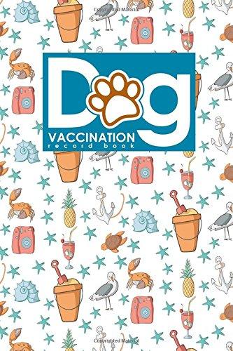Dog Vaccination Record Book: Canine Vaccine Record, Vaccination Record, Puppy Vaccination Record Template, Vaccine Book, Cute Beach Cover (Dog Vaccination Records Book) (Volume 62)