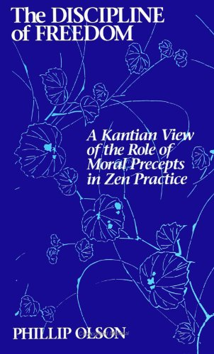The Discipline of Freedom: A Kantian View of the Role of Moral Precepts in Zen Practice (SUNY Series in Buddhist Studies)