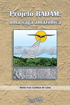 Projeto RADAM: Uma Saga Amazônica por [de Lima, Mário Ivan Cardoso]
