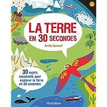 Terre en 30 secondes (La)
