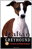 Italian Greyhound: A Complete and Reliable Handbook (Complete handbook)