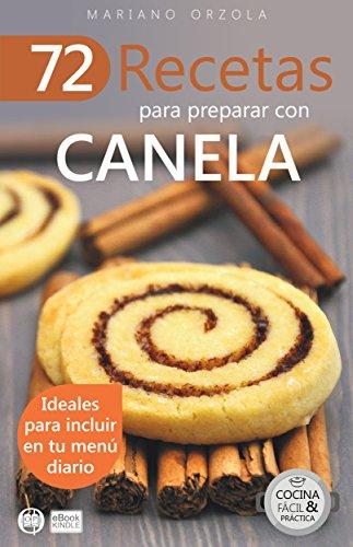 72 RECETAS PARA PREPARAR CON CANELA: Ideales para incluir en tu menú diario (Colección