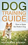 Download Dog Training Guide: How to Raise the Perfect Dog in PDF ePUB Free Online