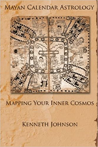 Mayan Calendar Astrology Mapping Your Inner Cosmos Kenneth Johnson