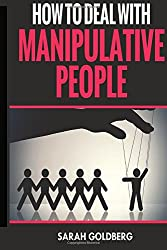 How To Deal With Manipulative People: Learn To Turn The Tables & Manipulate The Manipulator!