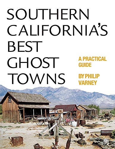 Southern California's Best Ghost Towns: A Practical Guide (Best Towns In Southern California)