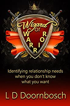 Wizard or Warrior: Identifying relationship needs when you don't know what you want by [Doornbosch, L D]