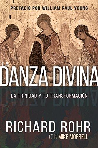 La Danza Divina: La Trinidad y Tu Transformacion (Spanish Edition) [Richard Rohr - Mike Morrell] (Tapa Blanda)