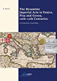 The Byzantine Imperial Acts to Venice, Pisa and Genoa, 10th - 12th Centuries, Dafni Penna, 9490947776