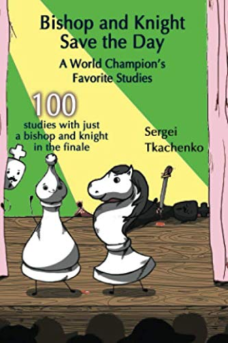 Bishop and Knight Save the Day: A World Champion's Favorite Studies ()