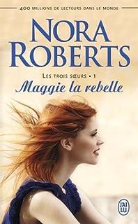 Les trois soeurs 01 : Maggie la rebelle, Roberts, Nora