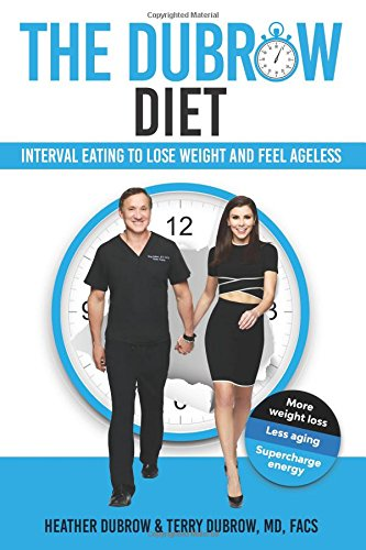 The Dubrow Diet: Interval Eating to Lose Weight and Feel Ageless (The Best Fasting Diet To Lose Weight Fast)