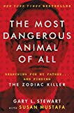 img - for The Most Dangerous Animal of All: Searching for My Father . . . and Finding the Zodiac Killer book / textbook / text book