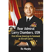 Rear Admiral Larry Chambers, USN: First African American to Command an Aircraft Carrier