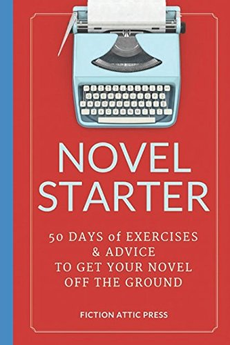 Novel Starter: 50 Days of Exercises and Advice to Get Your Novel Off the Ground ebook