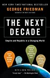 The Next Decade: Empire and Republic in a Changing World by George Friedman Picture