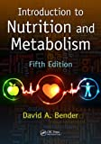 Introduction to Nutrition and Metabolism, Fifth Edition, David A. Bender, 1466572248