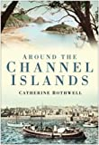 Around the Channel Islands, Catherine Rothwell, 0750949589