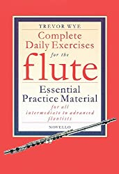 Complete Daily Exercises for the Flute. Essential Practice Material for All Intermediate Flautists