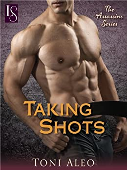 Taking Shots: An Assassins Novel (The Assassins Series Book 1) by [Aleo, Toni]