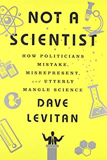 Book Cover: Not a Scientist: How Politicians Mistake, Misrepresent, and Utterly Mangle Science