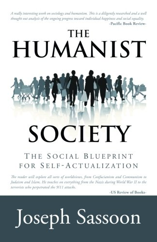 The humanist society the social blueprint for self actualization the humanist society the social blueprint for self actualization joseph sassoon 9781491731482 amazon books malvernweather Gallery