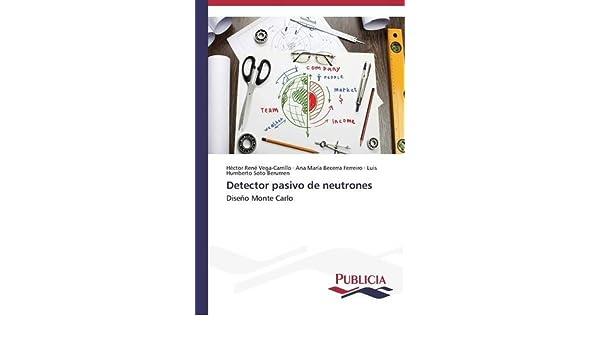 Detector pasivo de neutrones (Spanish Edition): Vega-Carrillo Héctor René, Becerra Ferreiro Ana María, Soto Berumen Luis Humberto: 9783639557022: ...