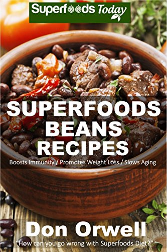 Superfoods Beans Recipes: Over 50 Quick & Easy Gluten Free Low Cholesterol Whole Foods Recipes full of Antioxidants & Phytochemicals (Natural Weight Loss Transformation Book 125) by [Orwell, Don]