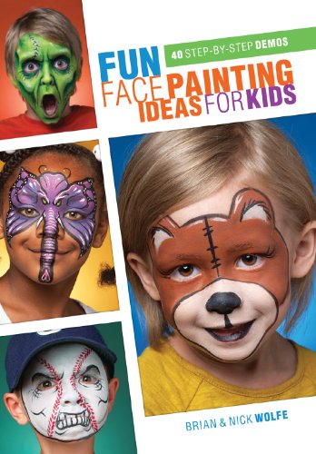 Fun Face Painting Ideas for Kids: 40 Step-by-Step Demos by [