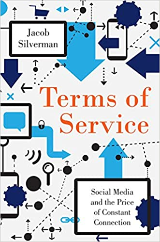 Terms of Service: Social Media and the Price of Constant ...